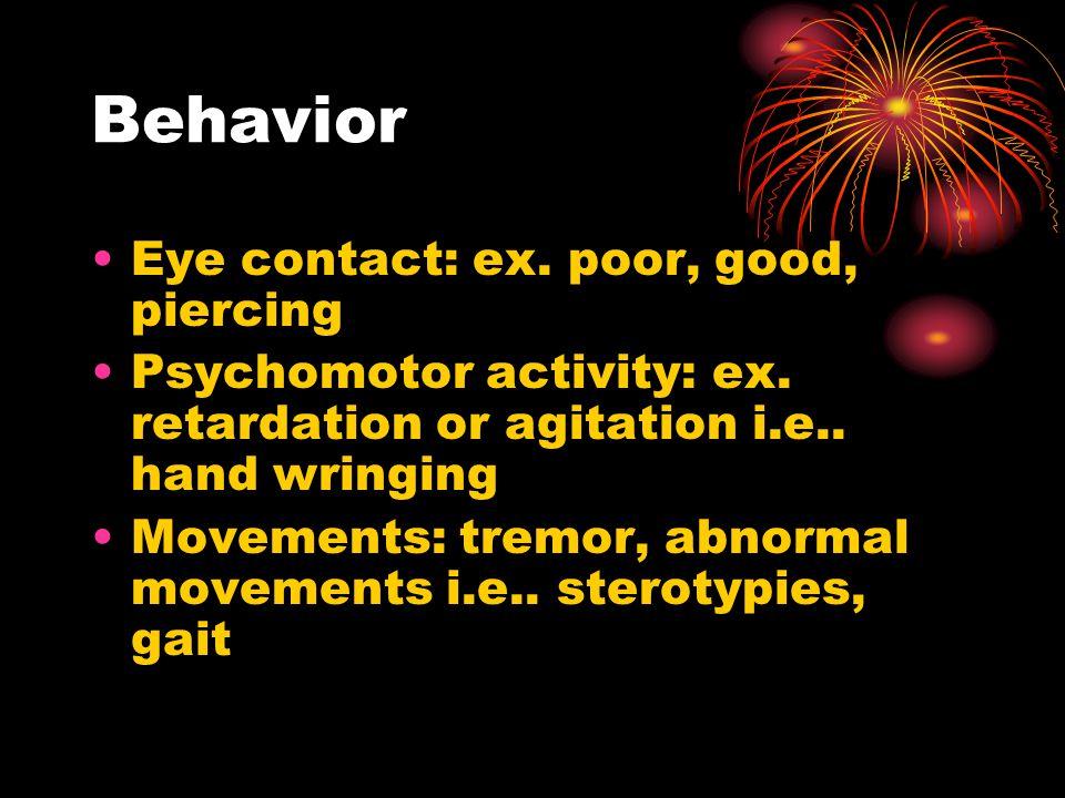 Behavior Eye contact: ex. poor, good, piercing