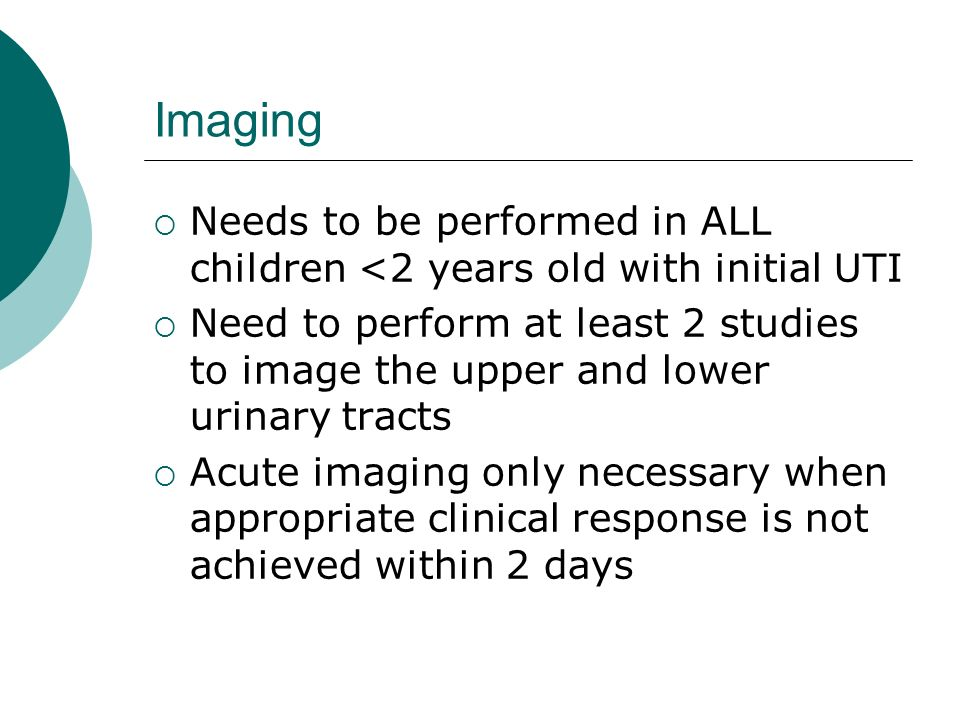 Imaging Needs to be performed in ALL children <2 years old with initial UTI.
