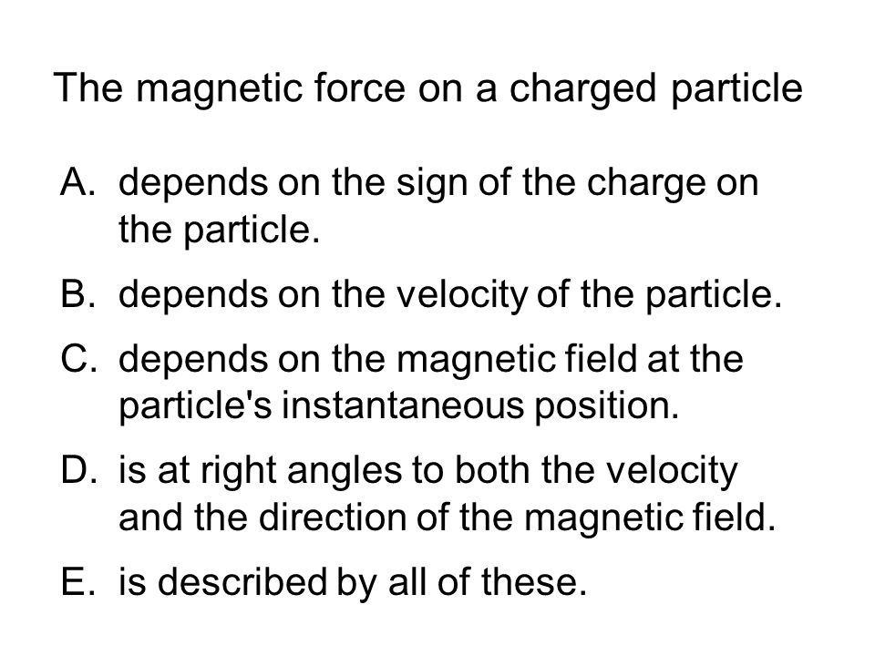 The magnetic force on a charged particle