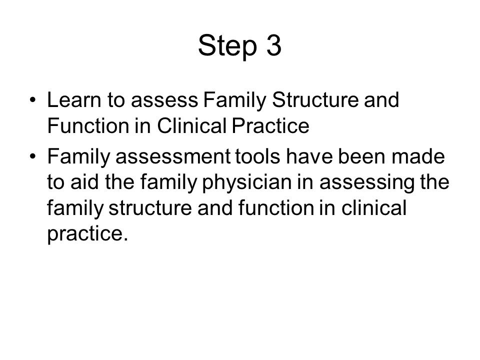 Step 3 Learn to assess Family Structure and Function in Clinical Practice.