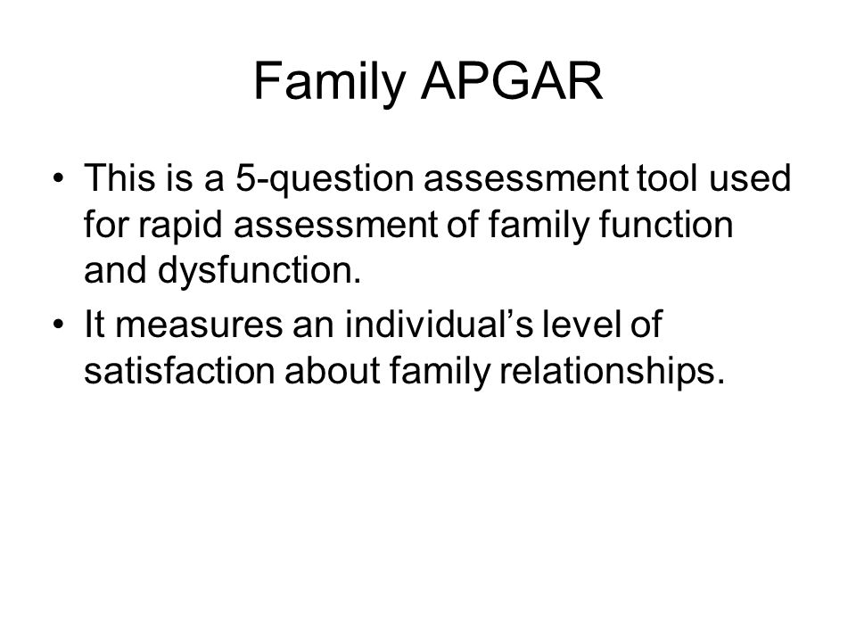 Family APGAR This is a 5-question assessment tool used for rapid assessment of family function and dysfunction.