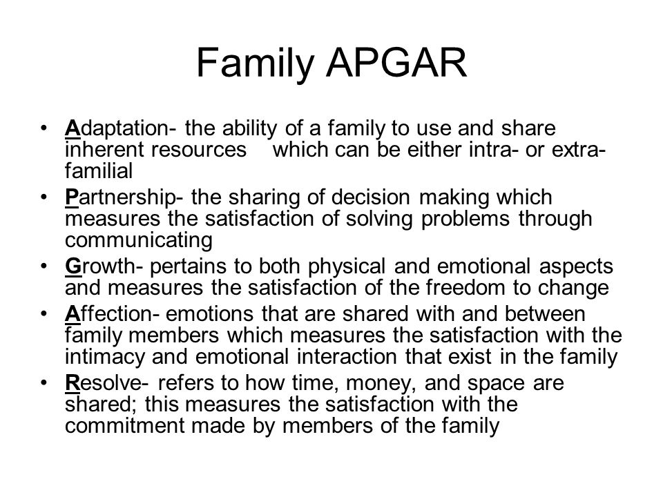 Family APGAR Adaptation- the ability of a family to use and share inherent resources which can be either intra- or extra-familial.