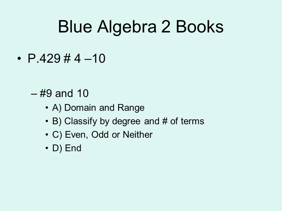Blue Algebra 2 Books P.429 # 4 –10 #9 and 10 A) Domain and Range