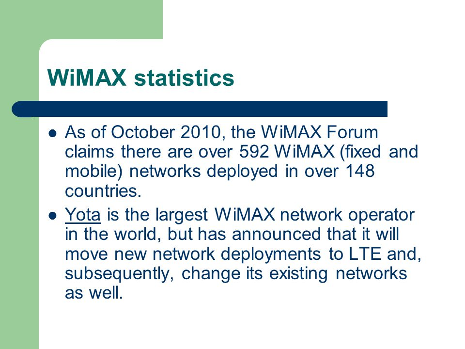 WiMAX statistics As of October 2010, the WiMAX Forum claims there are over 592 WiMAX (fixed and mobile) networks deployed in over 148 countries.
