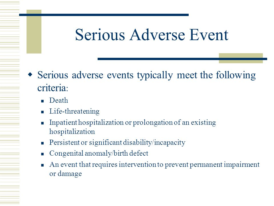 Serious Adverse Event Serious adverse events typically meet the following criteria: Death. Life-threatening.