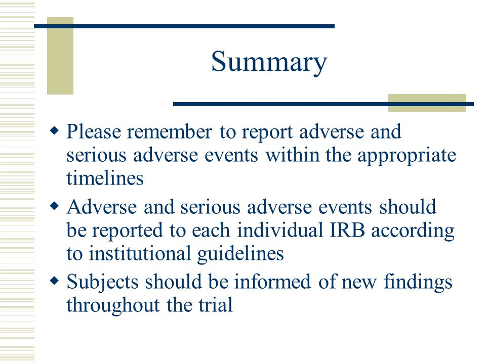 Summary Please remember to report adverse and serious adverse events within the appropriate timelines.