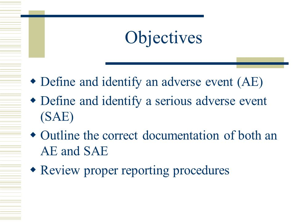 Objectives Define and identify an adverse event (AE)