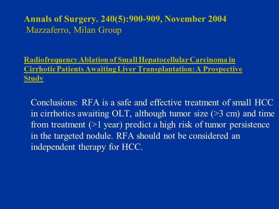 Annals of Surgery. 240(5):900-909, November 2004 Mazzaferro, Milan Group Radiofrequency Ablation of Small Hepatocellular Carcinoma in Cirrhotic Patients Awaiting Liver Transplantation: A Prospective Study