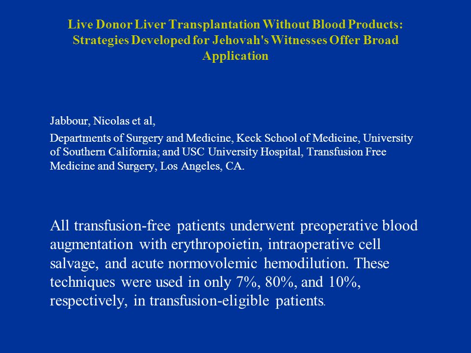 Live Donor Liver Transplantation Without Blood Products: Strategies Developed for Jehovah s Witnesses Offer Broad Application