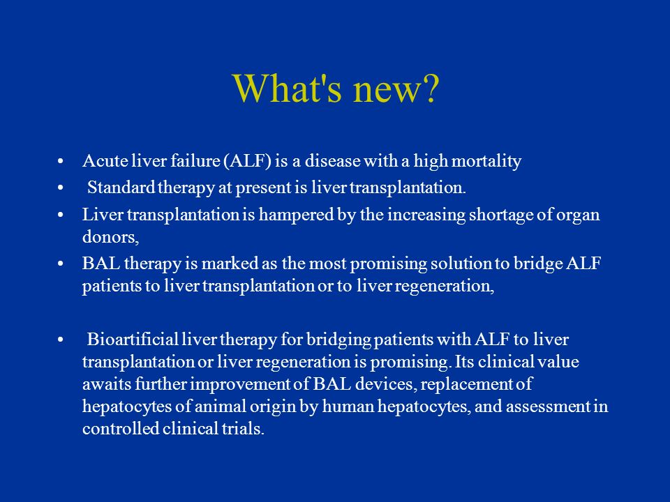 What s new Acute liver failure (ALF) is a disease with a high mortality. Standard therapy at present is liver transplantation.
