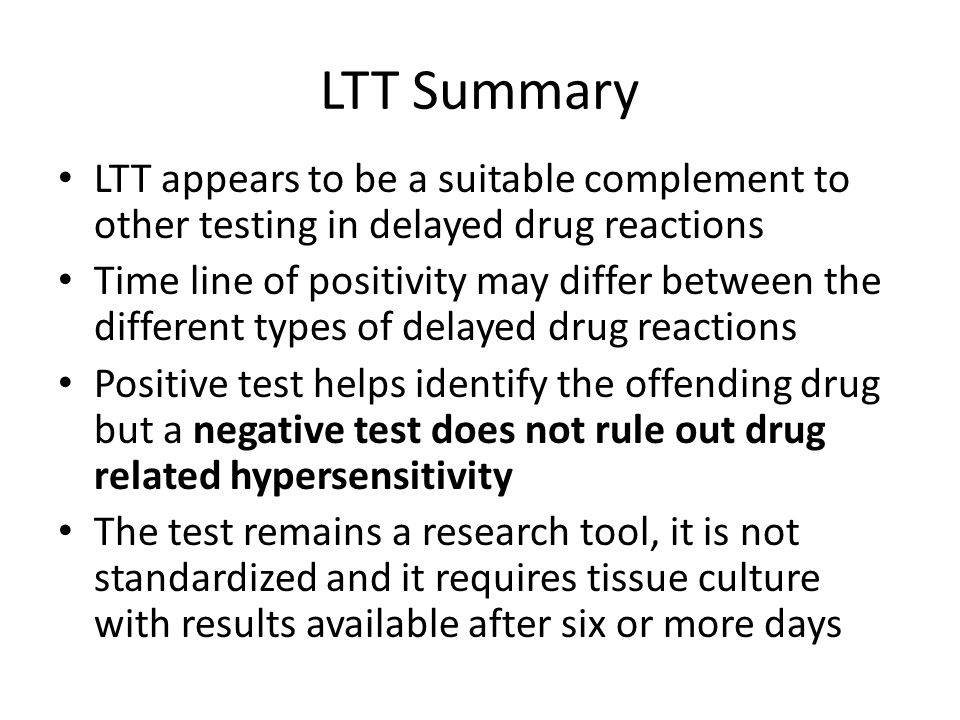 LTT Summary LTT appears to be a suitable complement to other testing in delayed drug reactions.