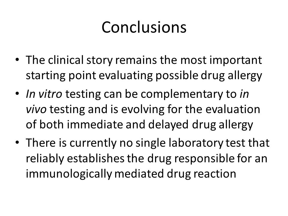 Conclusions The clinical story remains the most important starting point evaluating possible drug allergy.