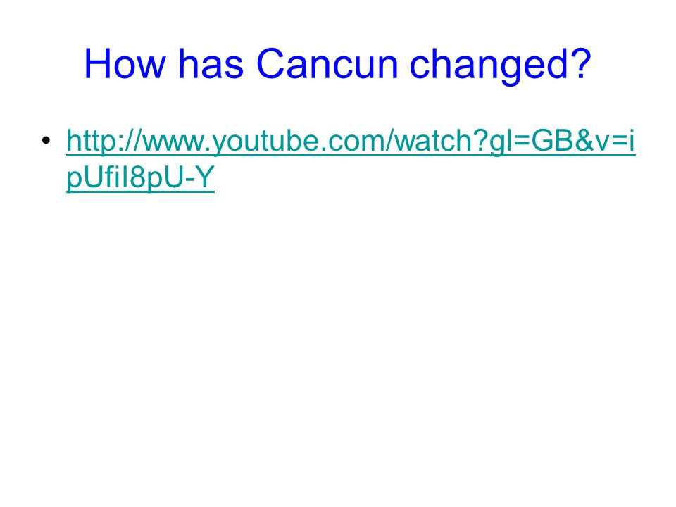 How has Cancun changed http://www.youtube.com/watch gl=GB&v=ipUfiI8pU-Y