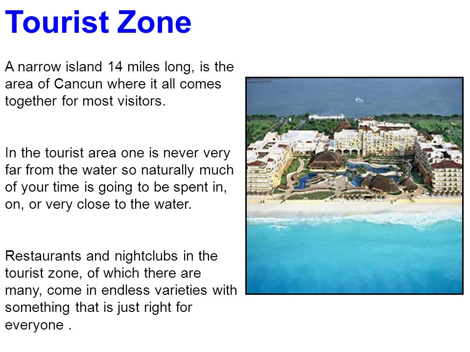 Tourist Zone A narrow island 14 miles long, is the area of Cancun where it all comes together for most visitors.