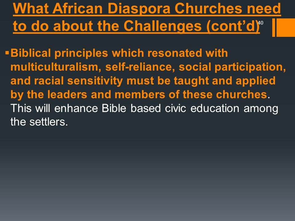 Biblical principles which resonated with multiculturalism, self-reliance, social participation, and racial sensitivity must be taught and applied by the leaders and members of these churches. This will enhance Bible based civic education among the settlers.