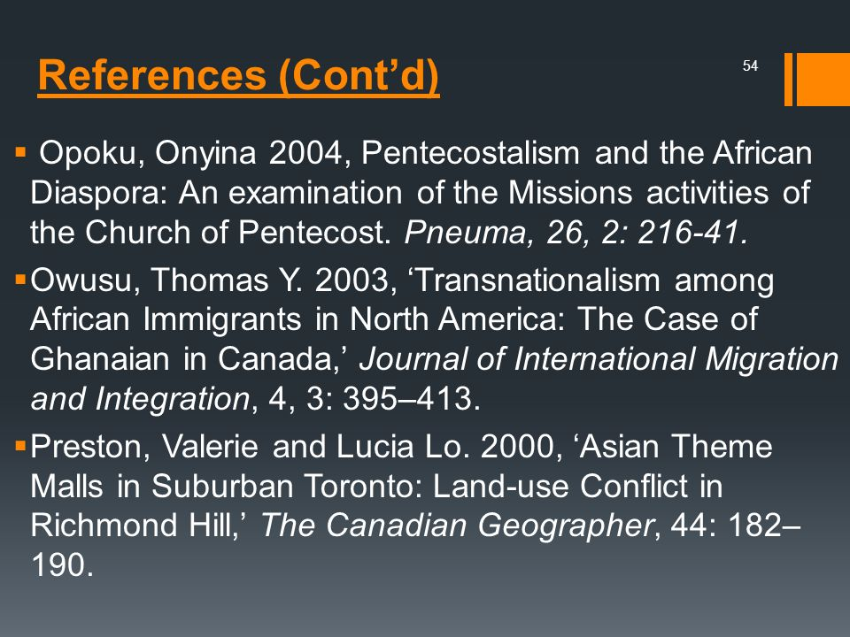 Opoku, Onyina 2004, Pentecostalism and the African Diaspora: An examination of the Missions activities of the Church of Pentecost. Pneuma, 26, 2: 216-41.