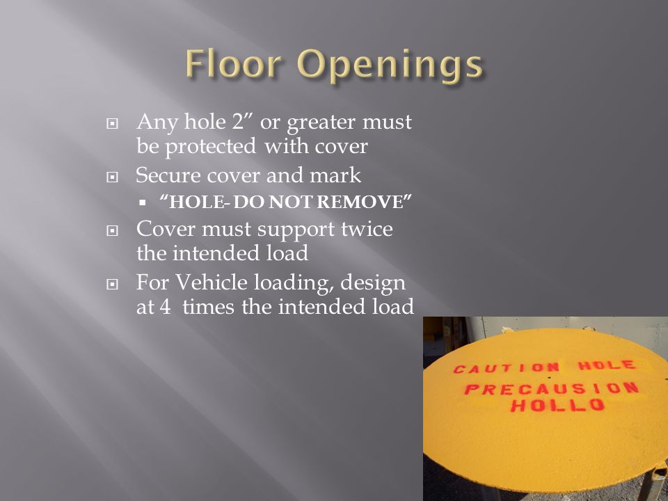 Floor Openings Any hole 2 or greater must be protected with cover