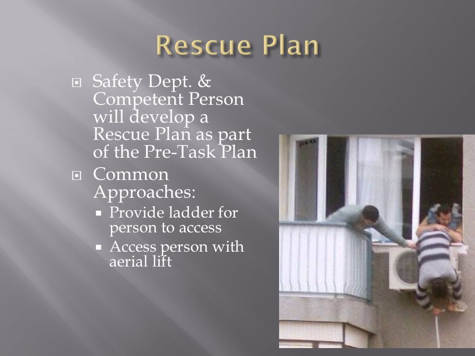 Rescue Plan Safety Dept. & Competent Person will develop a Rescue Plan as part of the Pre-Task Plan.