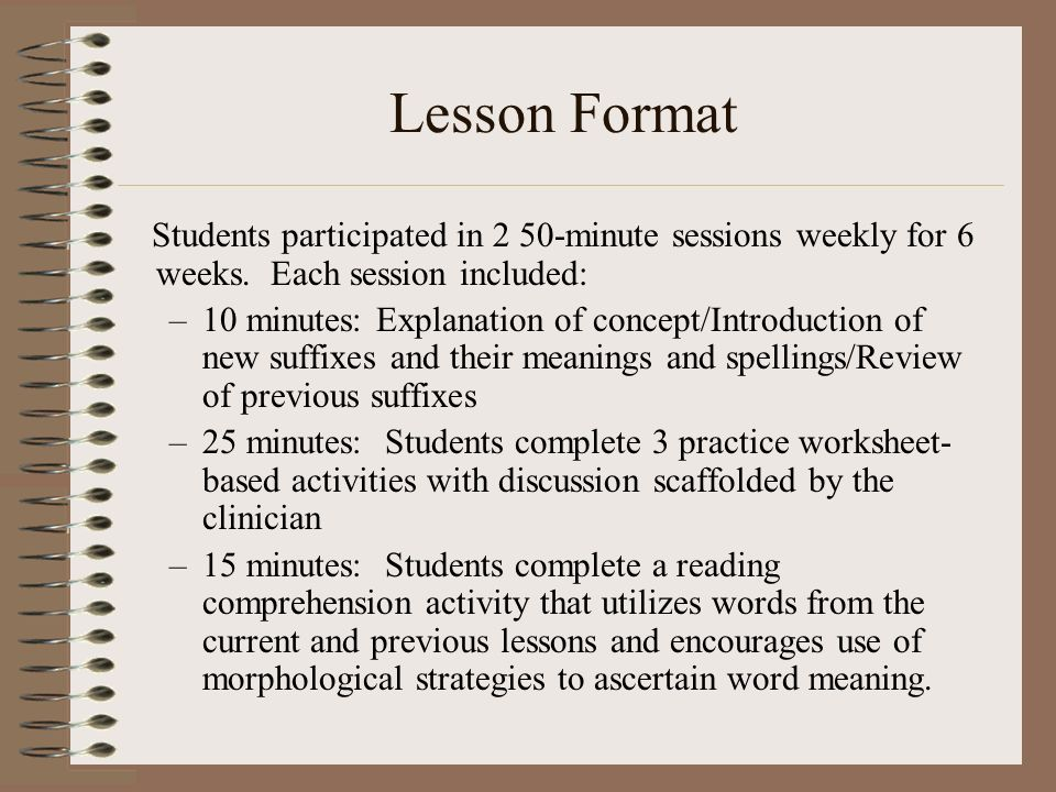 Lesson Format Students participated in 2 50-minute sessions weekly for 6 weeks. Each session included: