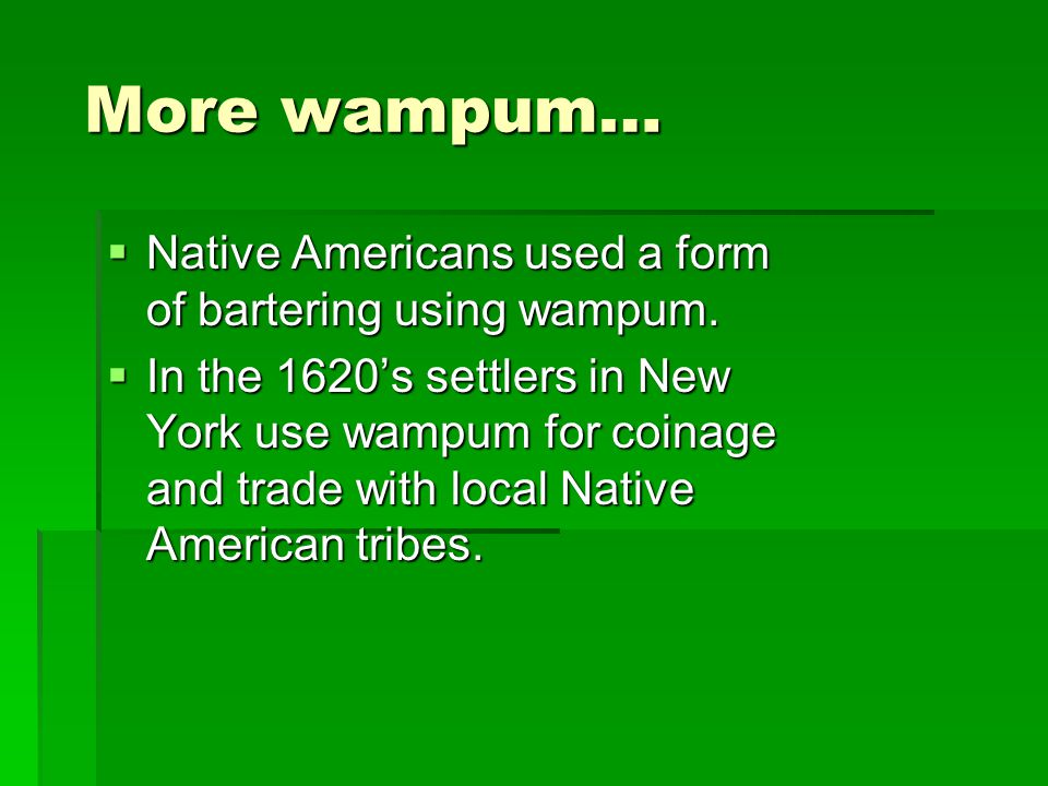 More wampum… Native Americans used a form of bartering using wampum.