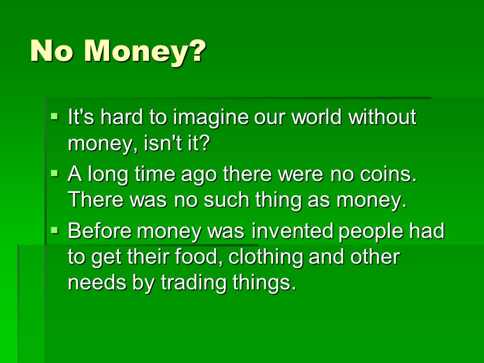No Money It s hard to imagine our world without money, isn t it