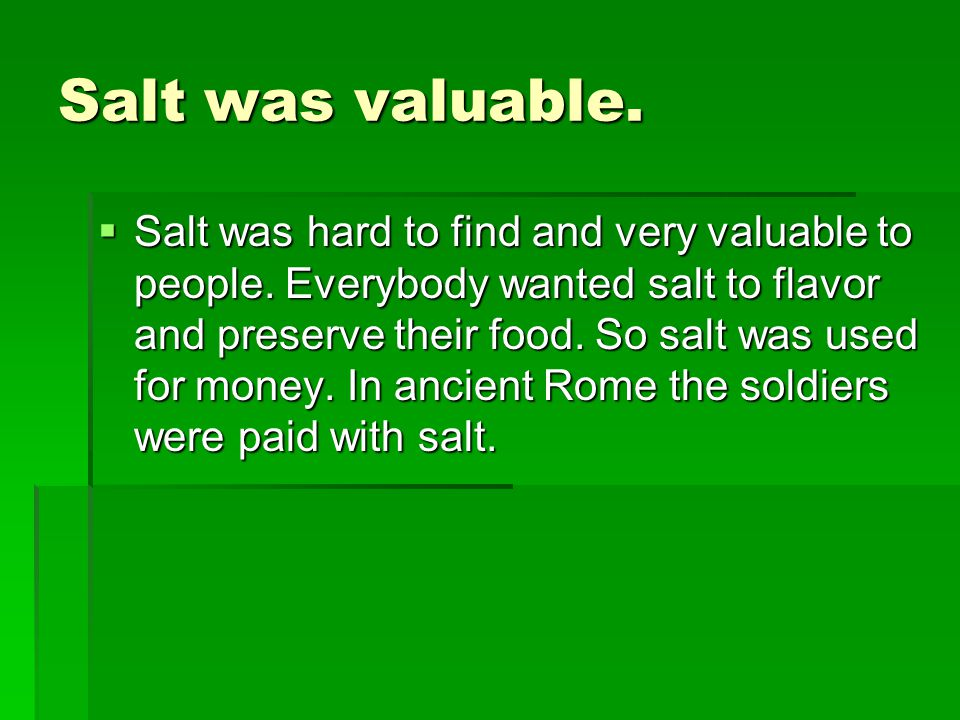 Salt was valuable.