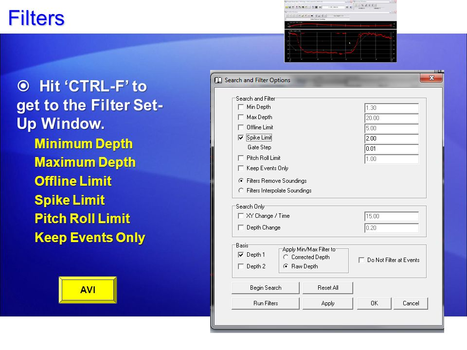 Filters Hit 'CTRL-F' to get to the Filter Set-Up Window. Minimum Depth
