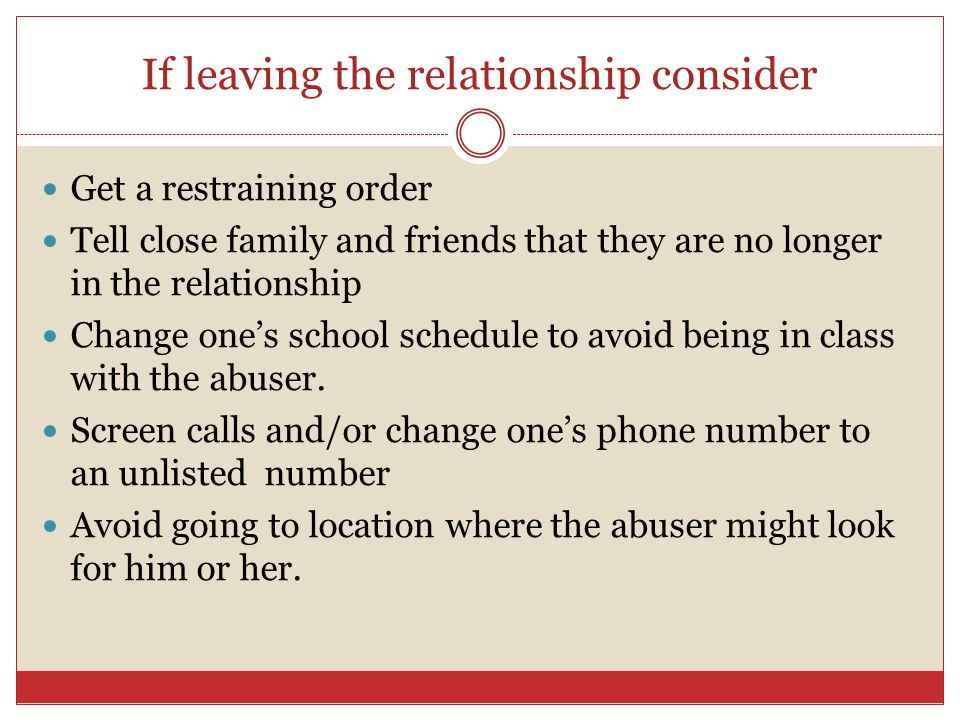 If leaving the relationship consider