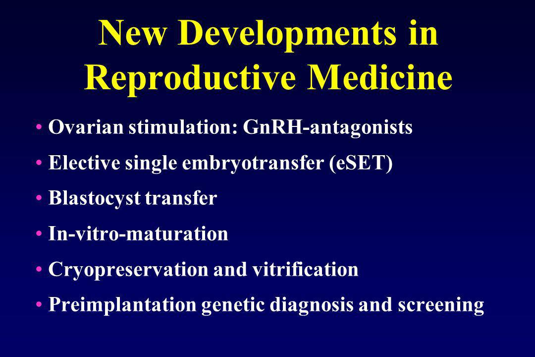 New Developments in Reproductive Medicine