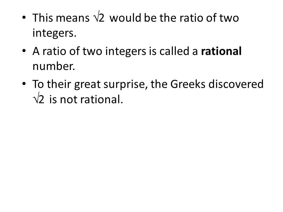 This means √2 would be the ratio of two integers.