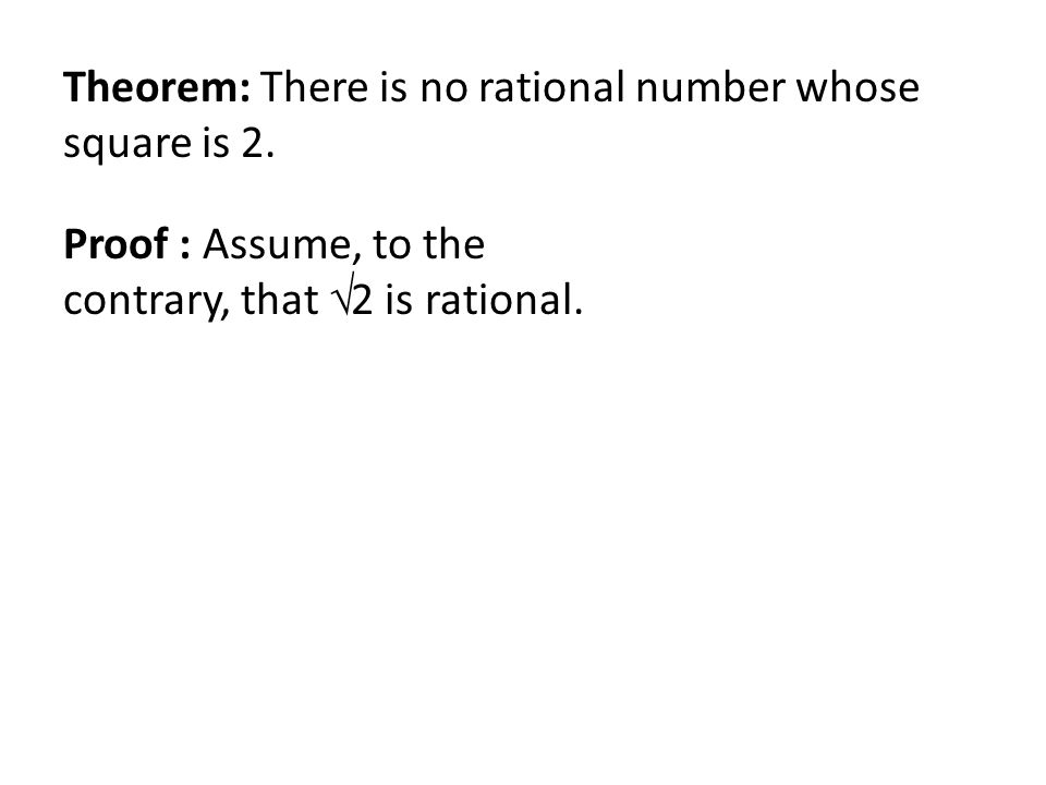 Theorem: There is no rational number whose square is 2.