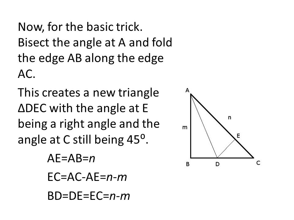 Now, for the basic trick. Bisect the angle at A and fold the edge AB along the edge AC.