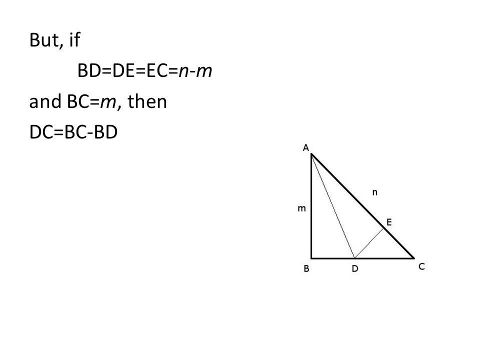 But, if BD=DE=EC=n-m and BC=m, then DC=BC-BD