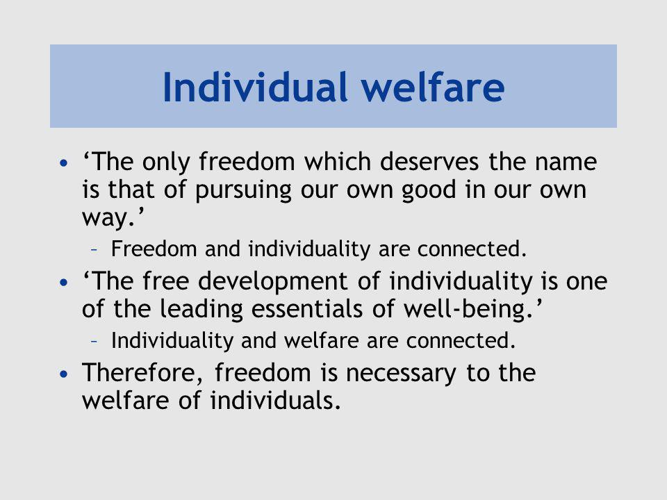 Individual welfare 'The only freedom which deserves the name is that of pursuing our own good in our own way.'