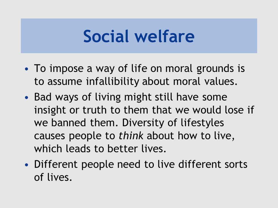 Social welfare To impose a way of life on moral grounds is to assume infallibility about moral values.