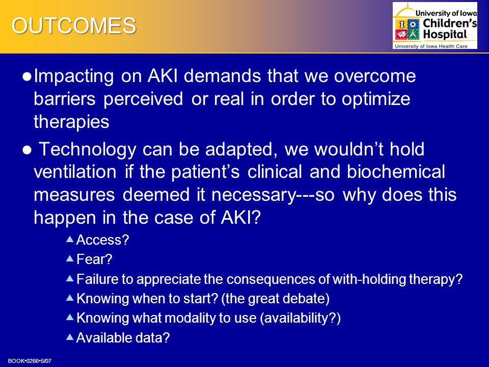 OUTCOMES Impacting on AKI demands that we overcome barriers perceived or real in order to optimize therapies.