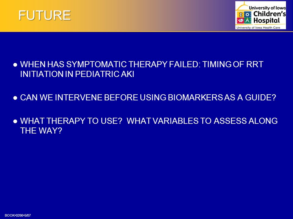 FUTURE WHEN HAS SYMPTOMATIC THERAPY FAILED: TIMING OF RRT INITIATION IN PEDIATRIC AKI. CAN WE INTERVENE BEFORE USING BIOMARKERS AS A GUIDE