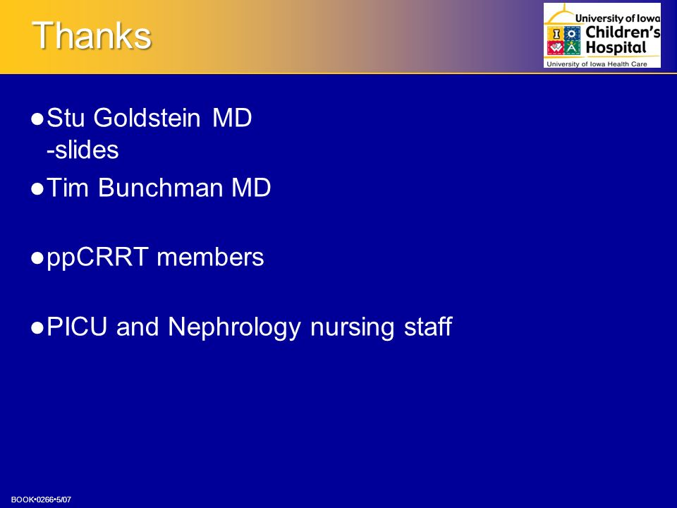 Thanks Stu Goldstein MD -slides Tim Bunchman MD ppCRRT members