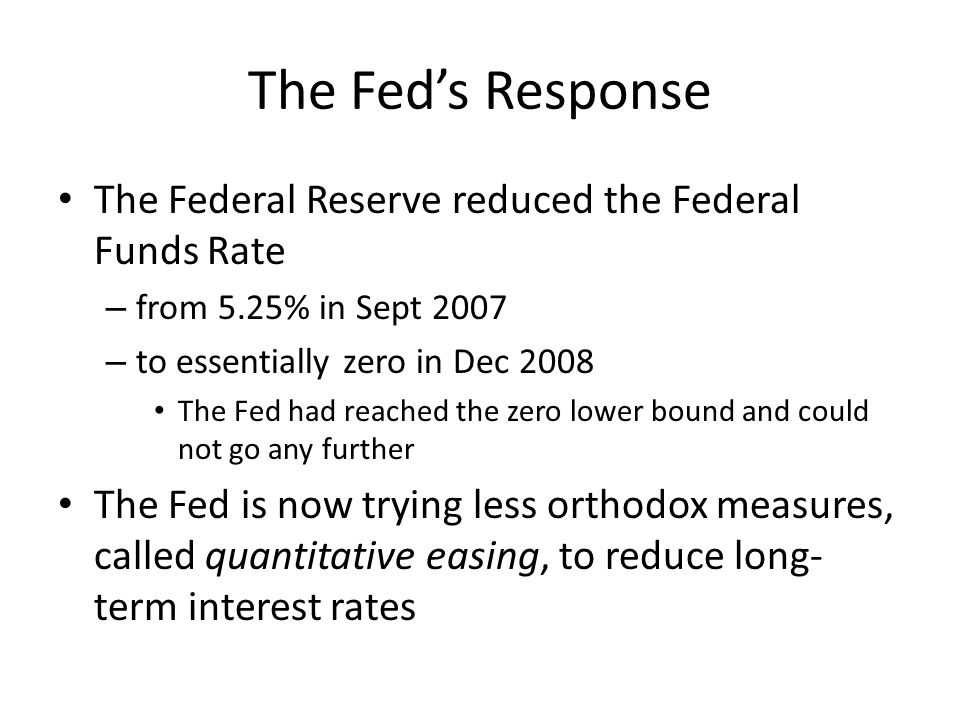 The Fed's Response The Federal Reserve reduced the Federal Funds Rate