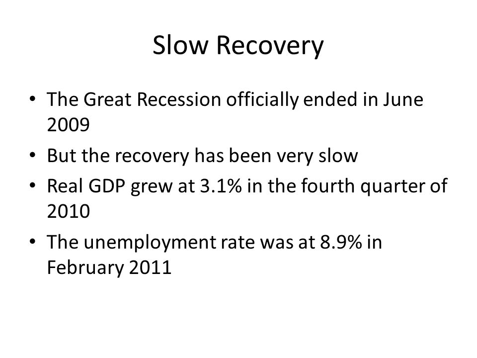 Slow Recovery The Great Recession officially ended in June 2009