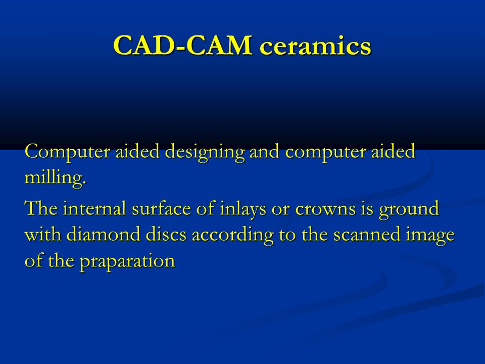 CAD-CAM ceramics Computer aided designing and computer aided milling.