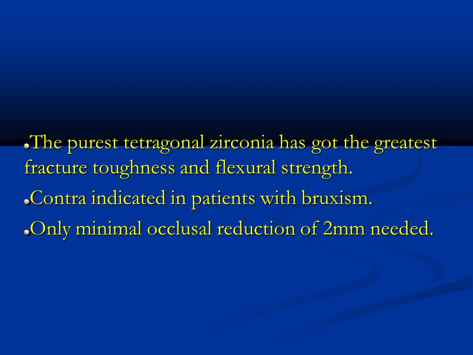 The purest tetragonal zirconia has got the greatest fracture toughness and flexural strength.