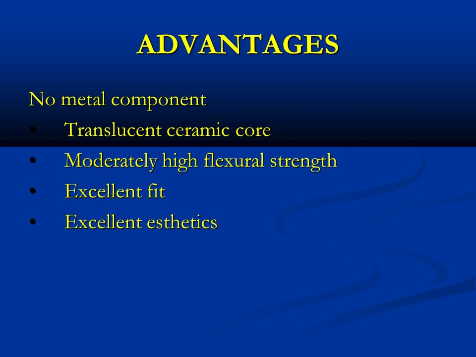 ADVANTAGES No metal component Translucent ceramic core