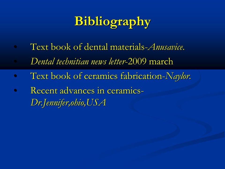 Bibliography Text book of dental materials-Anusavice.