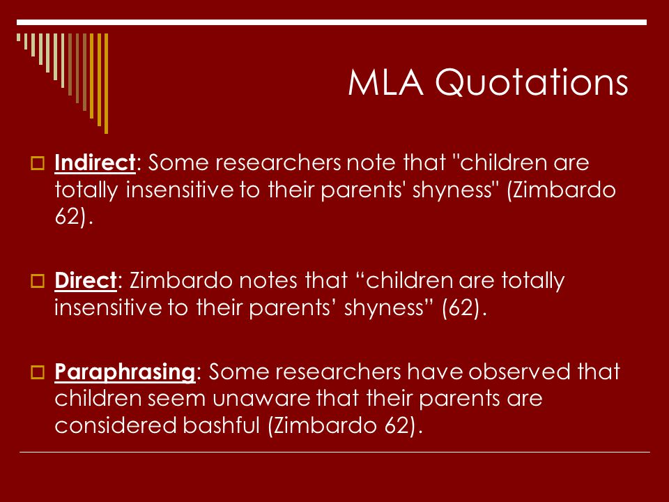 MLA Quotations Indirect: Some researchers note that children are totally insensitive to their parents shyness (Zimbardo 62).