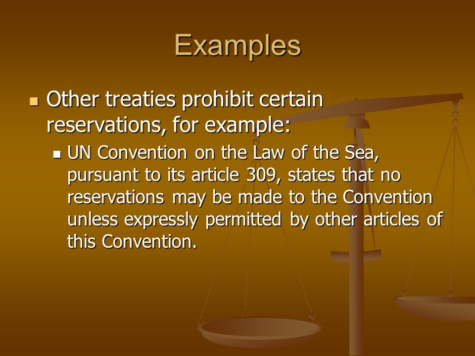 Examples Other treaties prohibit certain reservations, for example: