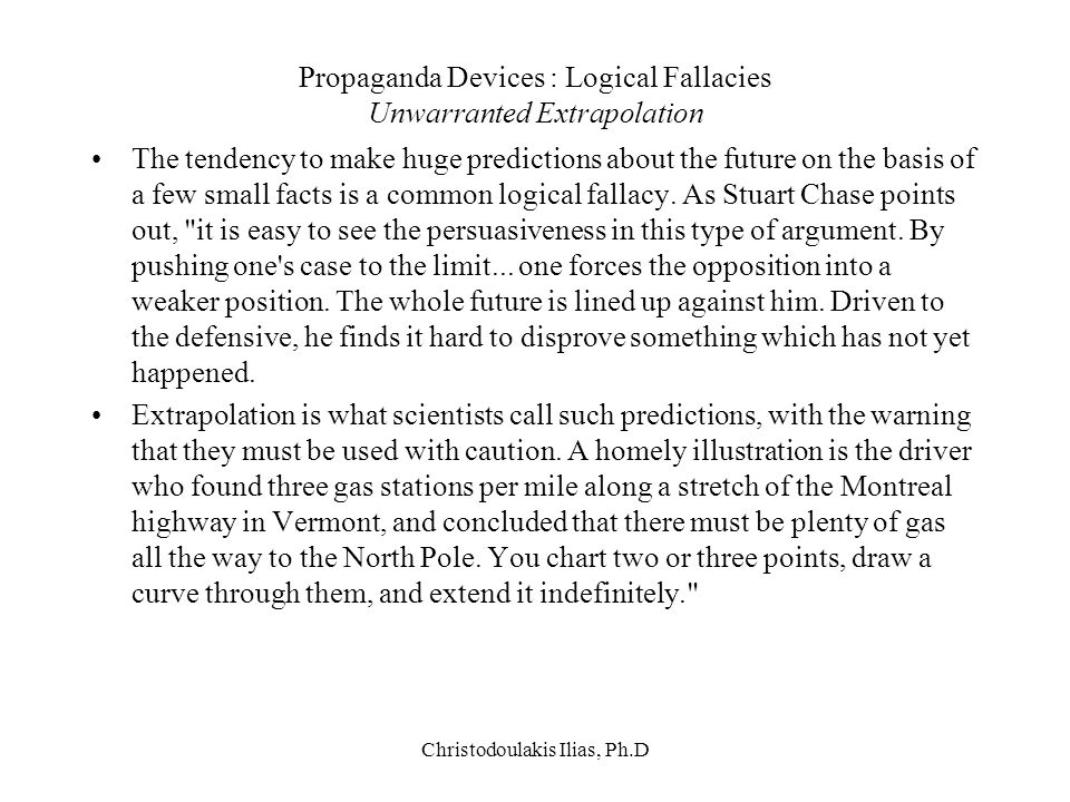 Propaganda Devices : Logical Fallacies Unwarranted Extrapolation