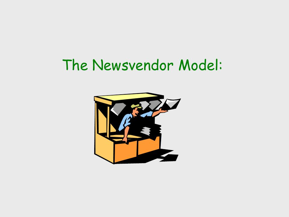 The Newsvendor Model: