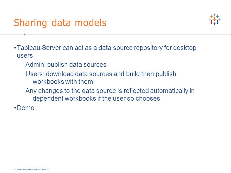 Sharing data models Tableau Server can act as a data source repository for desktop users. Admin: publish data sources.