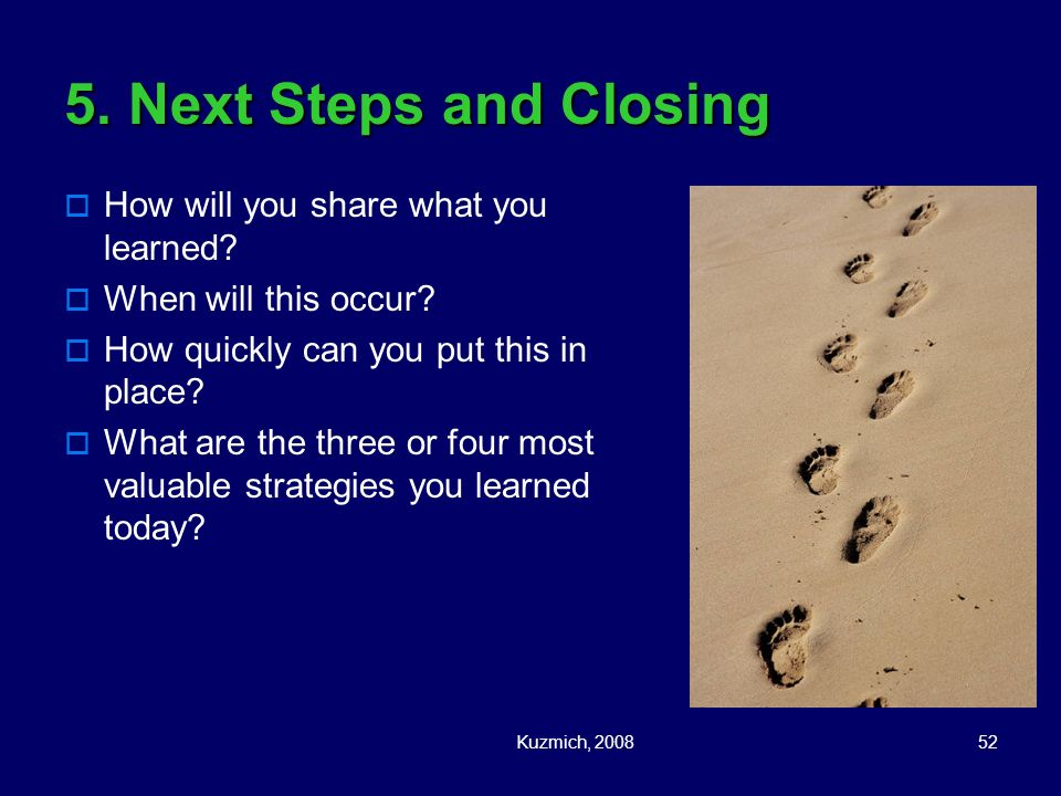 5. Next Steps and Closing How will you share what you learned